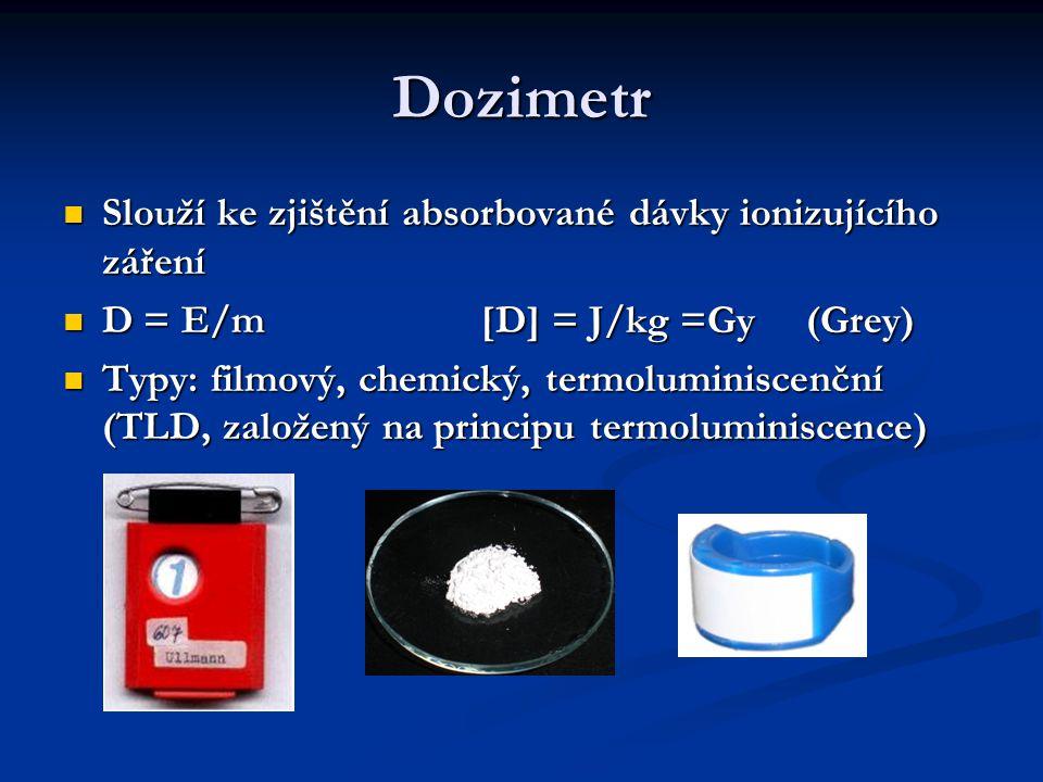 Dozimetr Slouží ke zjištění absorbované dávky ionizujícího záření