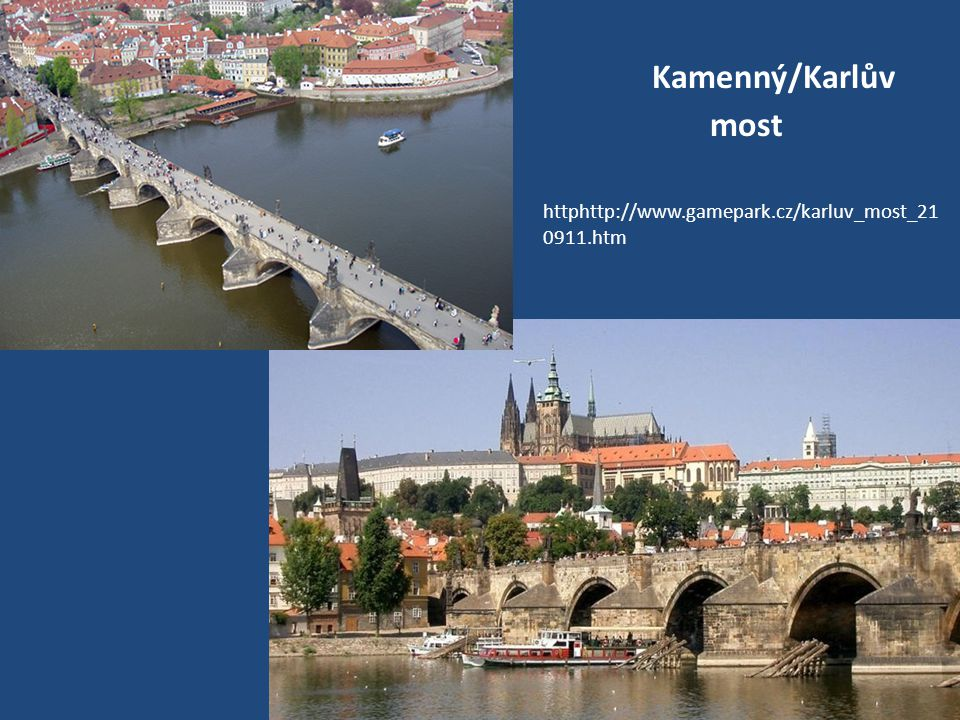 Kamenný/Karlův most httphttp://www.gamepark.cz/karluv_most_210911.htm.
