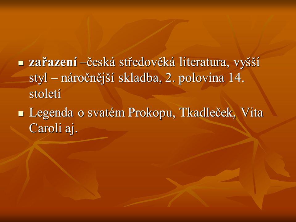 zařazení –česká středověká literatura, vyšší styl – náročnější skladba, 2. polovina 14. století