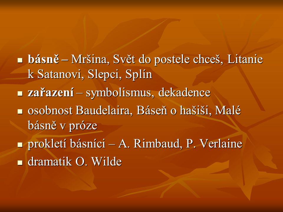 básně – Mršina, Svět do postele chceš, Litanie k Satanovi, Slepci, Splín