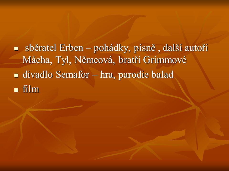 sběratel Erben – pohádky, písně , další autoři Mácha, Tyl, Němcová, bratři Grimmové