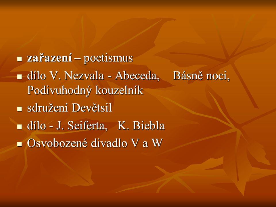 zařazení – poetismus dílo V. Nezvala - Abeceda, Básně noci, Podivuhodný kouzelník. sdružení Devětsil.