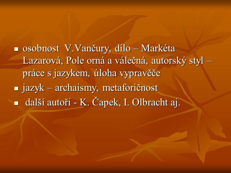 osobnost V.Vančury, dílo – Markéta Lazarová, Pole orná a válečná, autorský styl – práce s jazykem, úloha vypravěče
