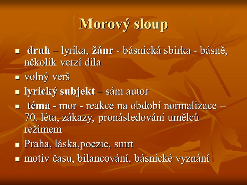 Morový sloup druh – lyrika, žánr - básnická sbírka - básně, několik verzí díla. volný verš. lyrický subjekt – sám autor.