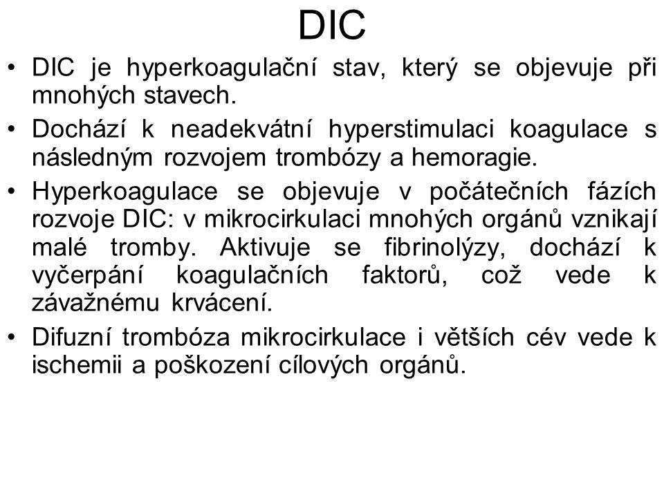 DIC DIC je hyperkoagulační stav, který se objevuje při mnohých stavech.