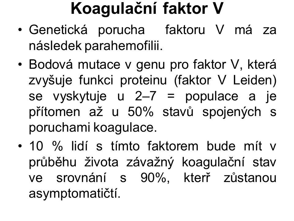 Koagulační faktor V Genetická porucha faktoru V má za následek parahemofilii.