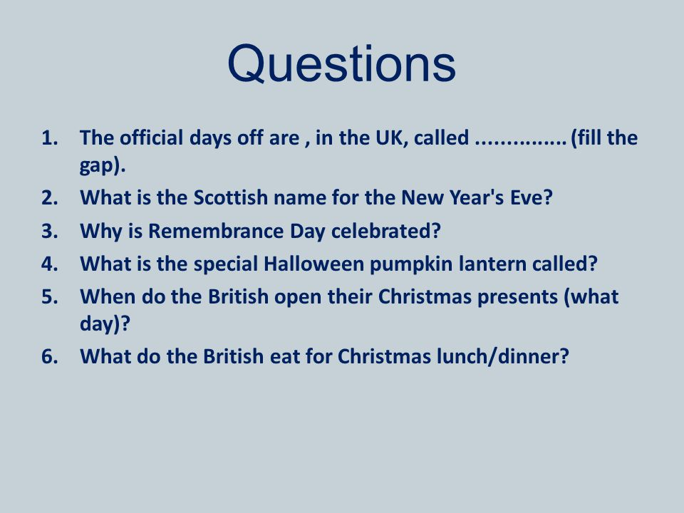 Questions The official days off are , in the UK, called ............... (fill the gap). What is the Scottish name for the New Year s Eve
