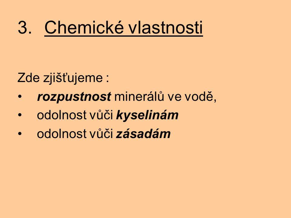3. Chemické vlastnosti Zde zjišťujeme : rozpustnost minerálů ve vodě,