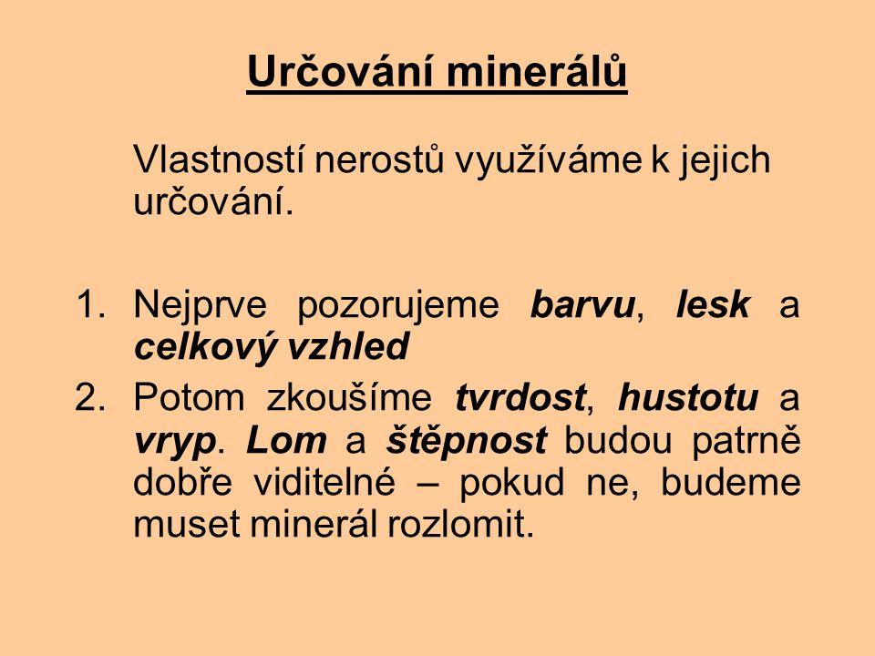 Určování minerálů Vlastností nerostů využíváme k jejich určování.