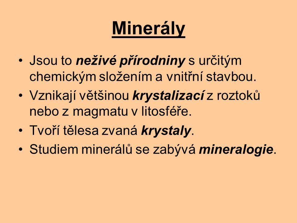 Minerály Jsou to neživé přírodniny s určitým chemickým složením a vnitřní stavbou.