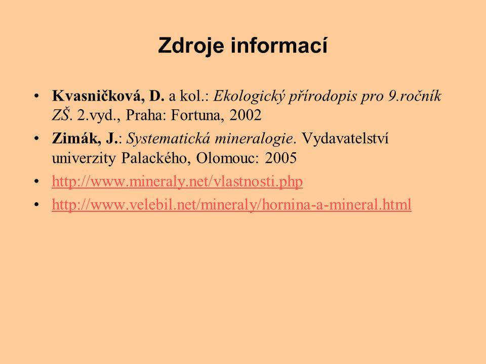 Zdroje informací Kvasničková, D. a kol.: Ekologický přírodopis pro 9.ročník ZŠ. 2.vyd., Praha: Fortuna, 2002.