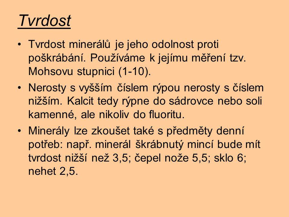 Tvrdost Tvrdost minerálů je jeho odolnost proti poškrábání. Používáme k jejímu měření tzv. Mohsovu stupnici (1-10).