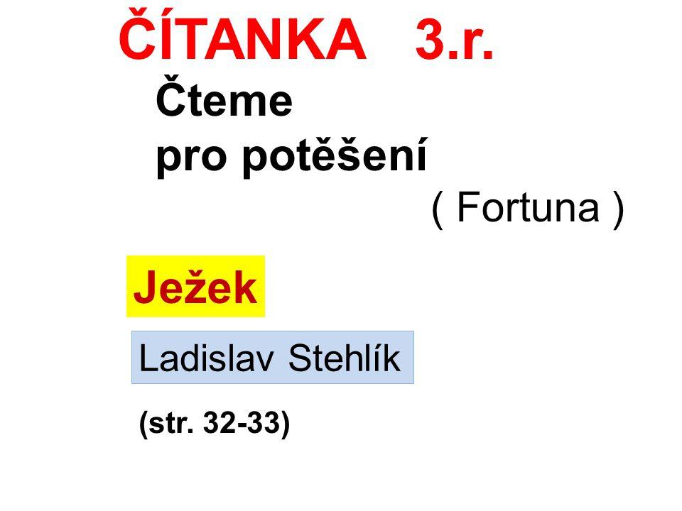 ČÍTANKA 3.r. Čteme pro potěšení Ježek ( Fortuna ) Ladislav Stehlík