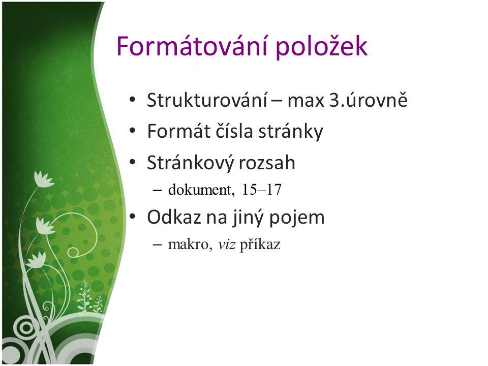 Formátování položek Strukturování – max 3.úrovně Formát čísla stránky