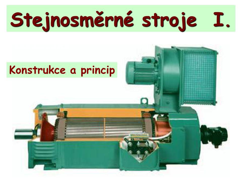 Stejnosměrné stroje I. Konstrukce a princip Konstrukce a princip