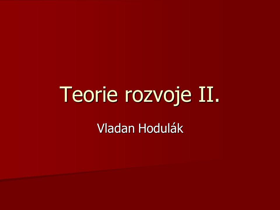 Teorie rozvoje II. Vladan Hodulák