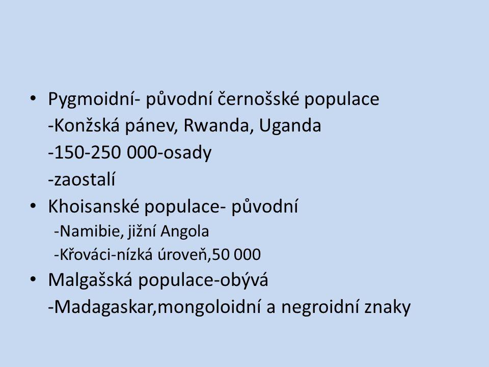 Pygmoidní- původní černošské populace -Konžská pánev, Rwanda, Uganda