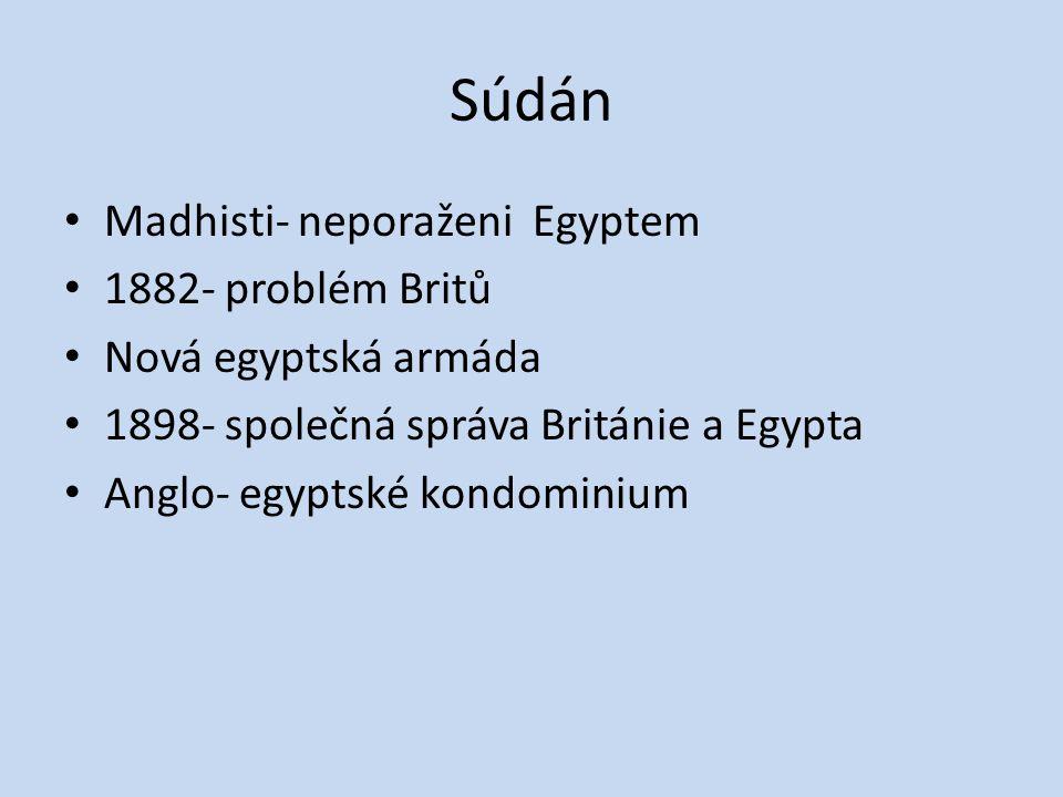 Súdán Madhisti- neporaženi Egyptem 1882- problém Britů