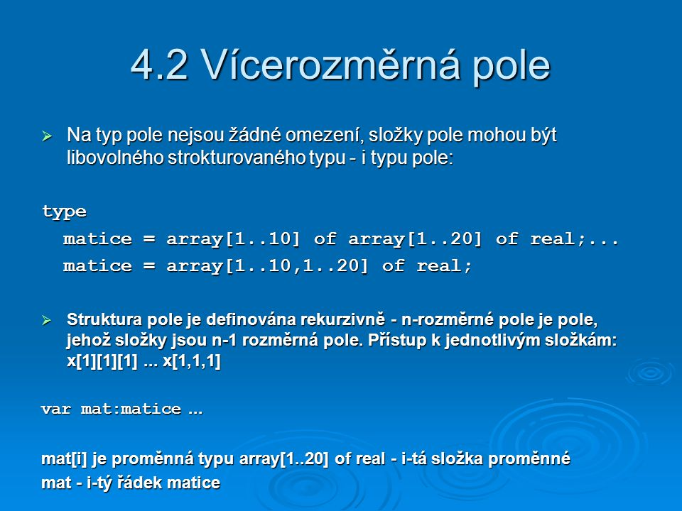 4.2 Vícerozměrná pole Na typ pole nejsou žádné omezení, složky pole mohou být libovolného strokturovaného typu - i typu pole: