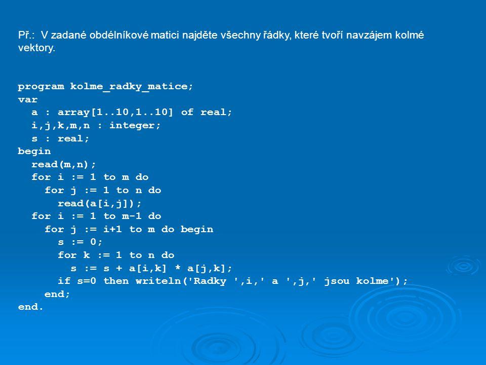 Př.: V zadané obdélníkové matici najděte všechny řádky, které tvoří navzájem kolmé vektory.