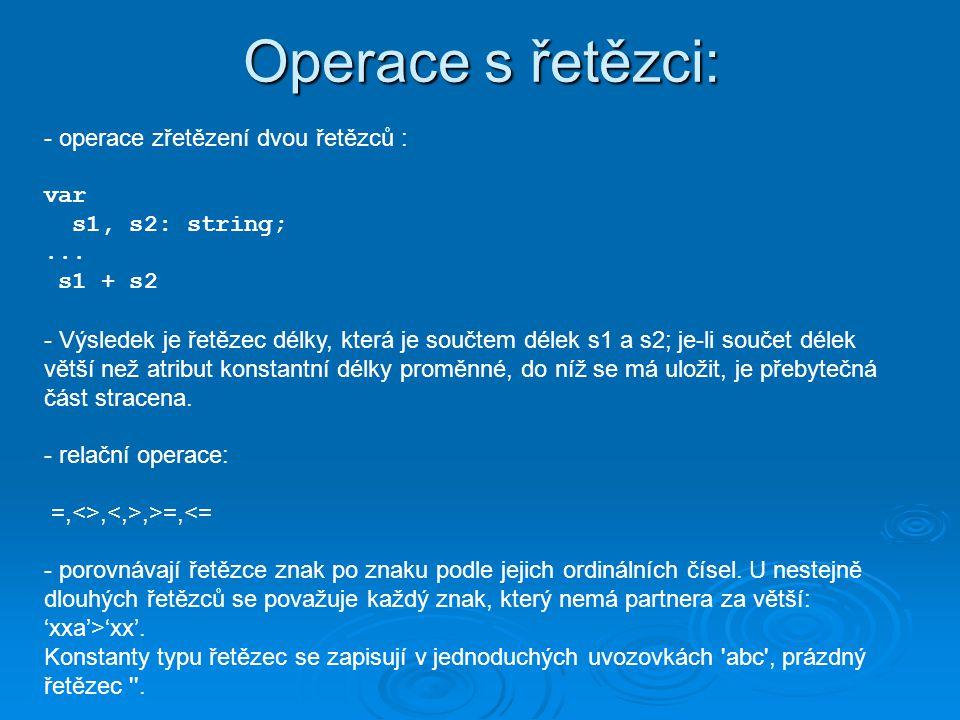 Operace s řetězci: - operace zřetězení dvou řetězců : var