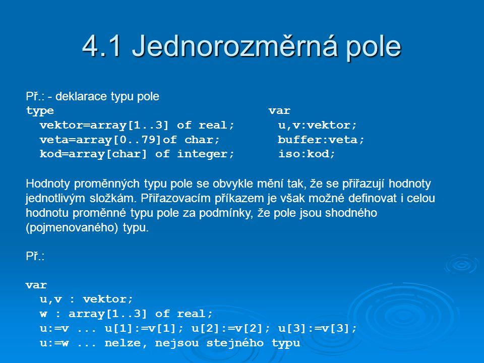 4.1 Jednorozměrná pole Př.: - deklarace typu pole type var