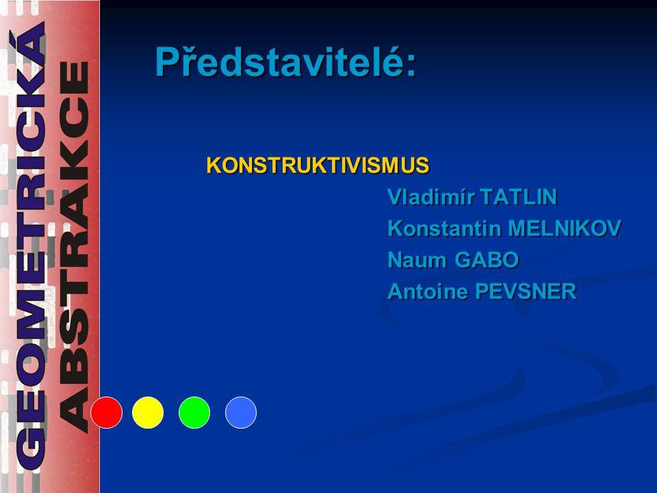 Představitelé: KONSTRUKTIVISMUS Vladimír TATLIN Konstantin MELNIKOV