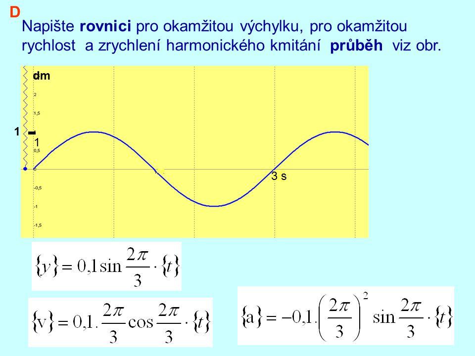 D Napište rovnici pro okamžitou výchylku, pro okamžitou rychlost a zrychlení harmonického kmitání průběh viz obr.