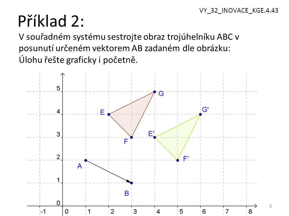 VY_32_INOVACE_KGE.4.43 Příklad 2: V souřadném systému sestrojte obraz trojúhelníku ABC v posunutí určeném vektorem AB zadaném dle obrázku:
