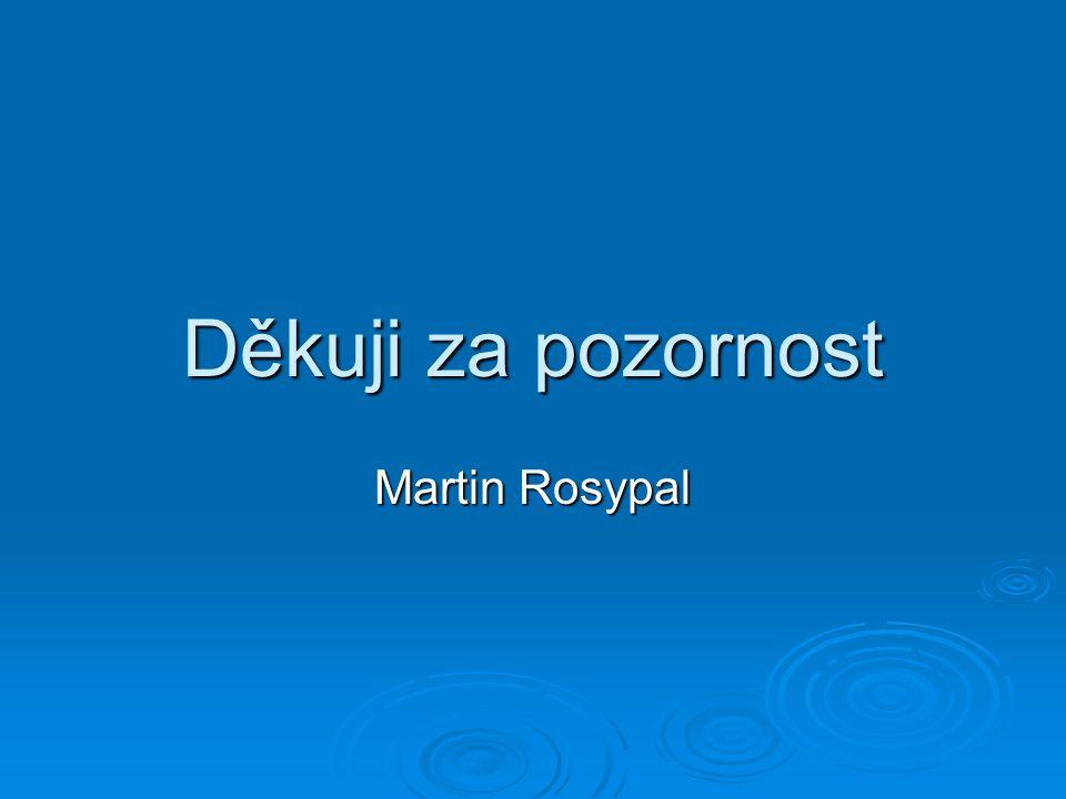 Děkuji za pozornost Martin Rosypal