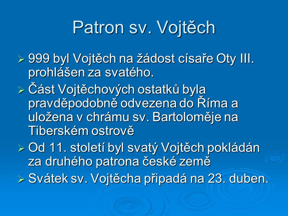 Patron sv. Vojtěch 999 byl Vojtěch na žádost císaře Oty III. prohlášen za svatého.