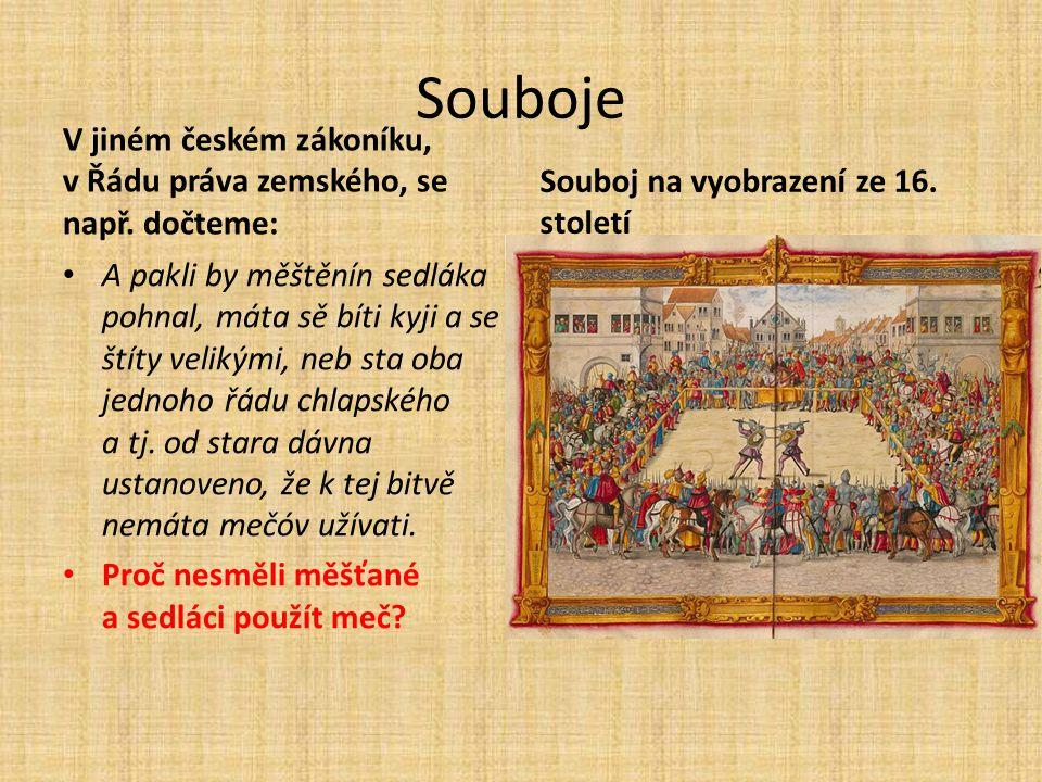Souboje V jiném českém zákoníku, v Řádu práva zemského, se např. dočteme: Souboj na vyobrazení ze 16. století.