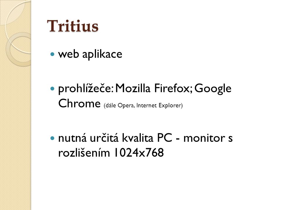Tritius web aplikace. prohlížeče: Mozilla Firefox; Google Chrome (dále Opera, Internet Explorer)