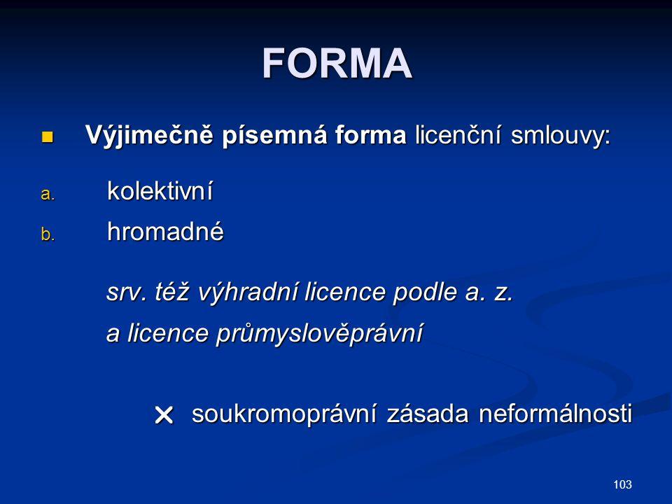 FORMA Výjimečně písemná forma licenční smlouvy: kolektivní hromadné