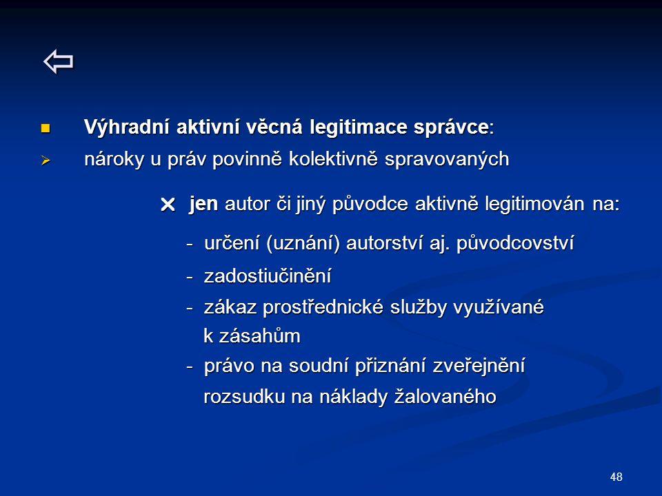  Výhradní aktivní věcná legitimace správce:
