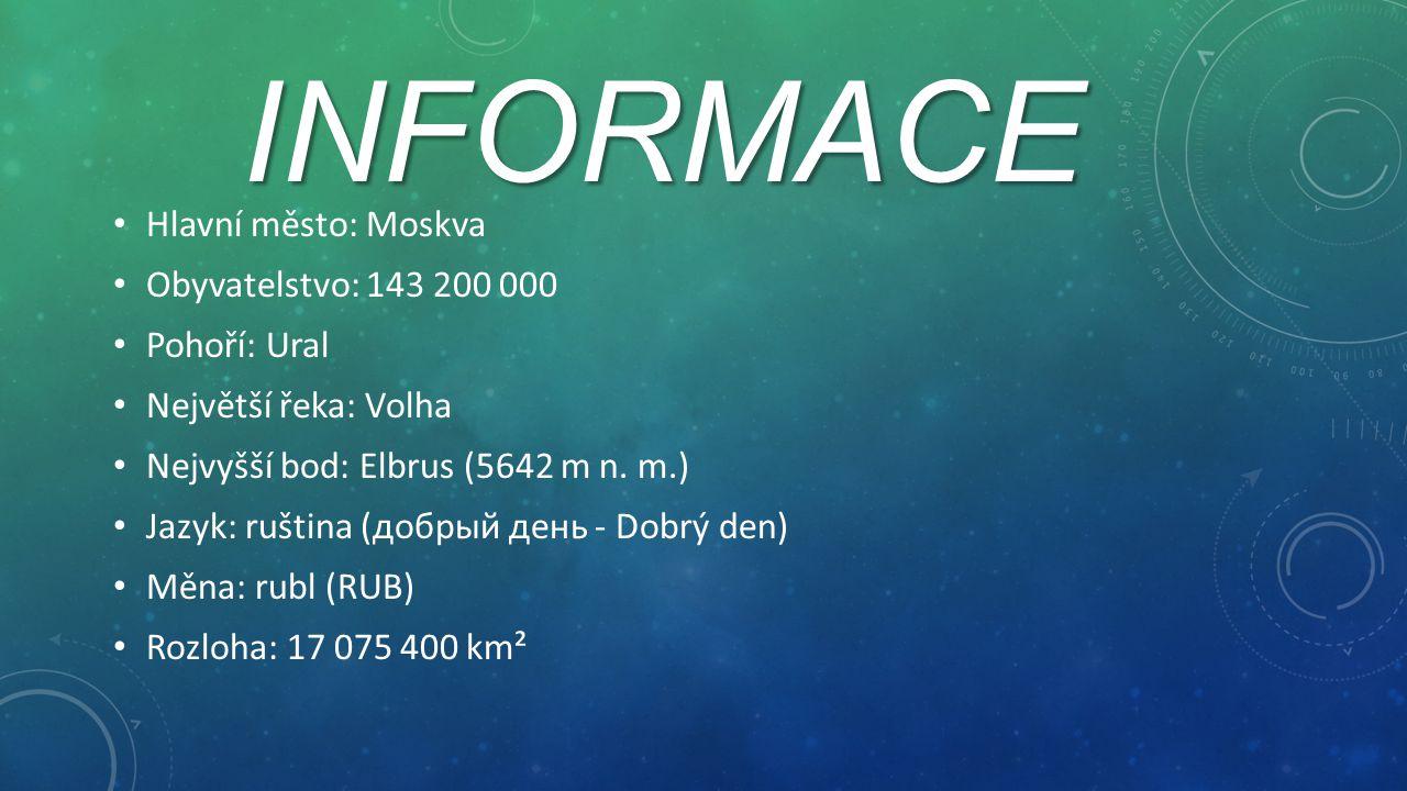 INFORMACE Hlavní město: Moskva Obyvatelstvo: 143 200 000 Pohoří: Ural