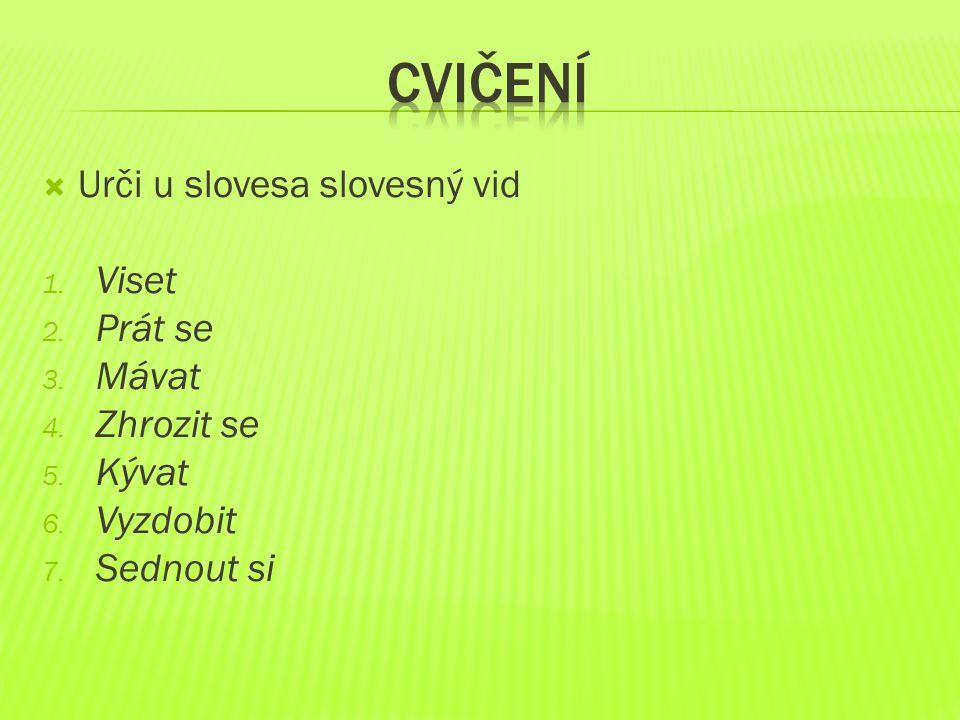Cvičení Urči u slovesa slovesný vid Viset Prát se Mávat Zhrozit se