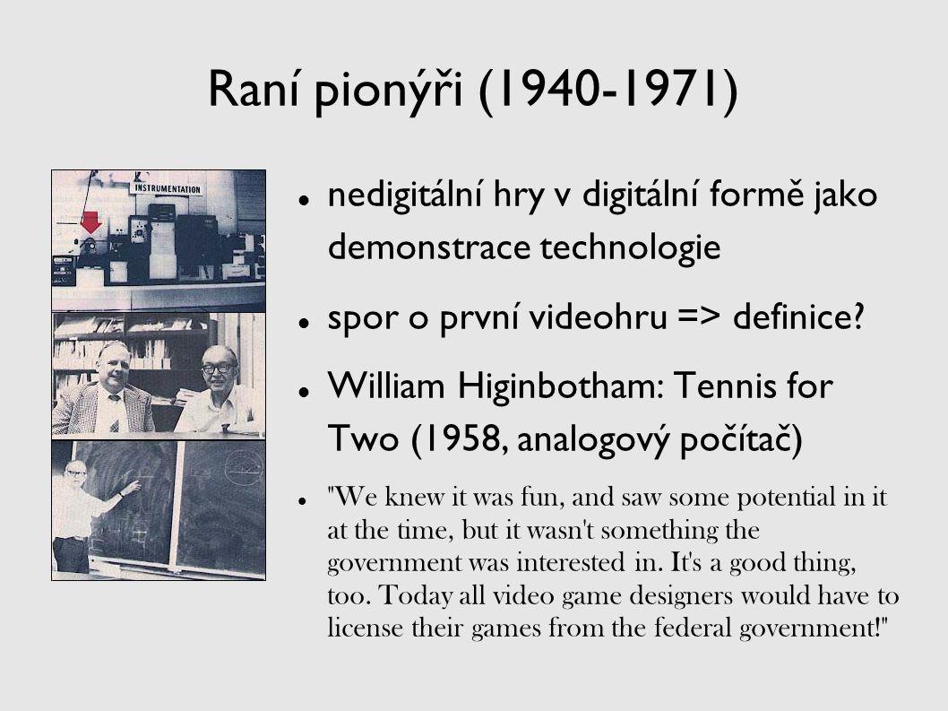 Raní pionýři (1940-1971) nedigitální hry v digitální formě jako demonstrace technologie. spor o první videohru => definice
