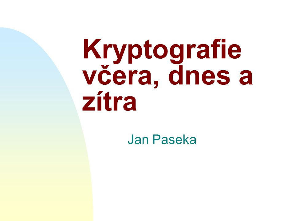 Kryptografie včera, dnes a zítra