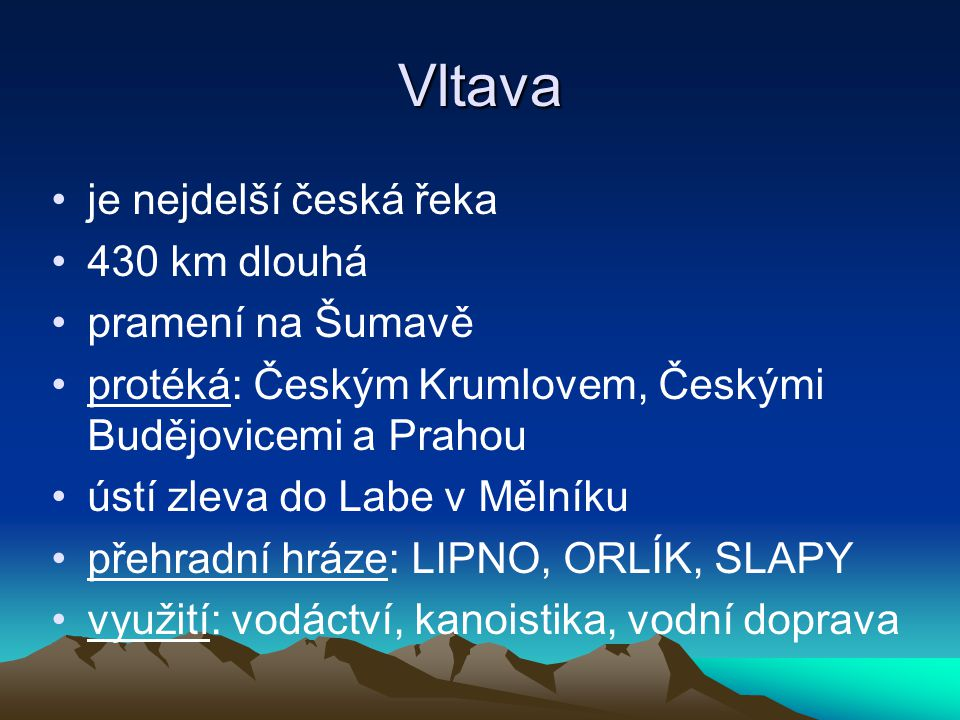 Vltava je nejdelší česká řeka 430 km dlouhá pramení na Šumavě