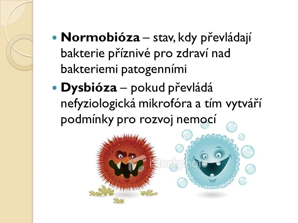 Normobióza – stav, kdy převládají bakterie příznivé pro zdraví nad bakteriemi patogenními