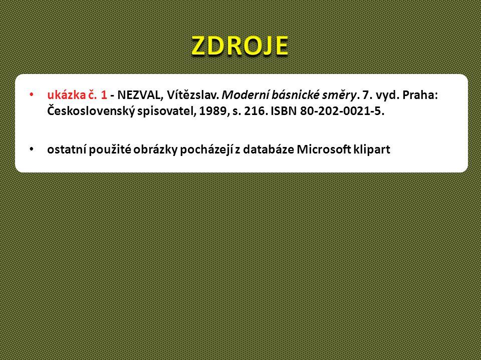 ZDROJE ukázka č. 1 - NEZVAL, Vítězslav. Moderní básnické směry. 7. vyd. Praha: Československý spisovatel, 1989, s. 216. ISBN 80-202-0021-5.