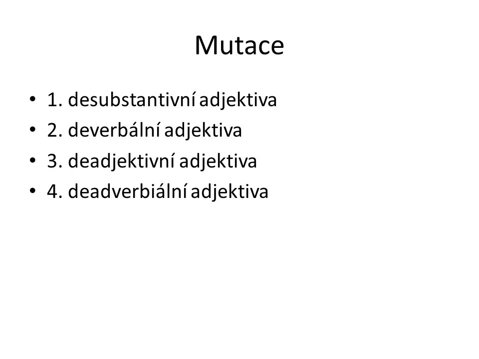 Mutace 1. desubstantivní adjektiva 2. deverbální adjektiva
