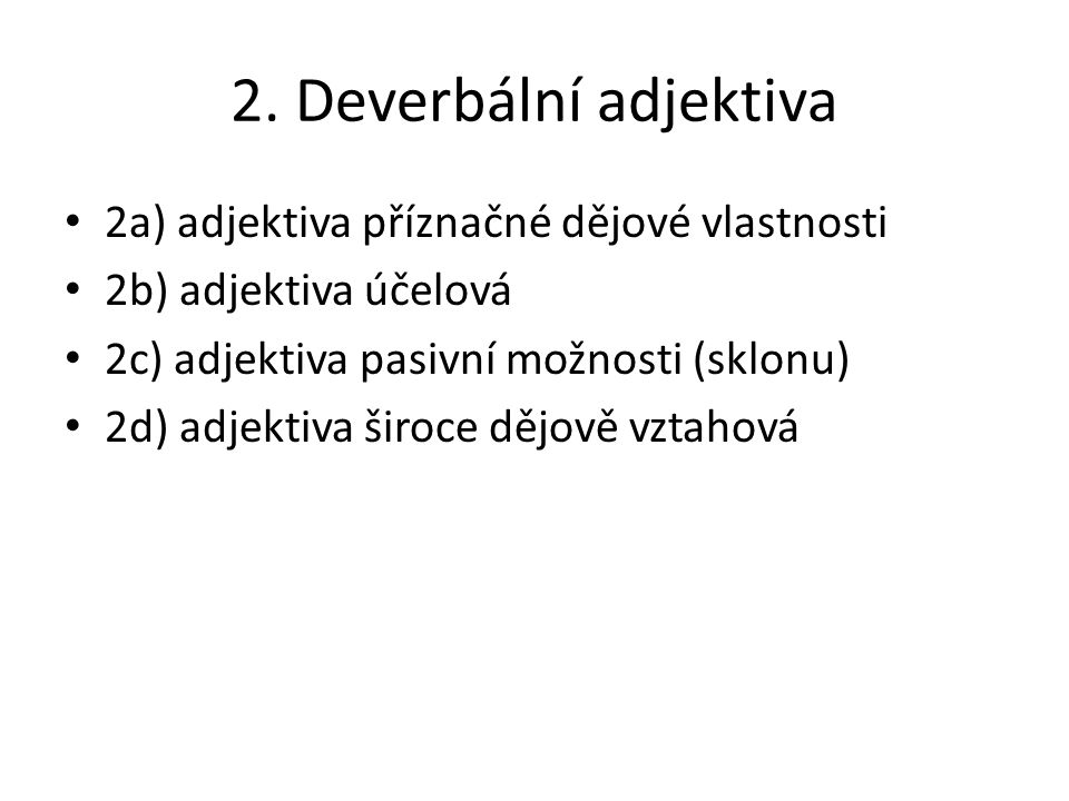2. Deverbální adjektiva 2a) adjektiva příznačné dějové vlastnosti