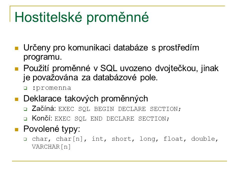 Hostitelské proměnné Určeny pro komunikaci databáze s prostředím programu.