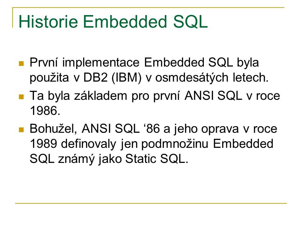 Historie Embedded SQL První implementace Embedded SQL byla použita v DB2 (IBM) v osmdesátých letech.