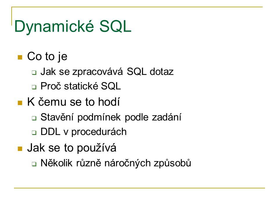 Dynamické SQL Co to je K čemu se to hodí Jak se to používá