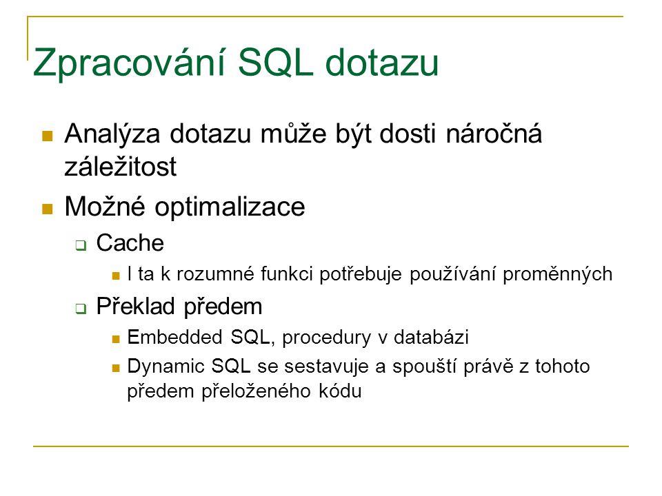Zpracování SQL dotazu Analýza dotazu může být dosti náročná záležitost