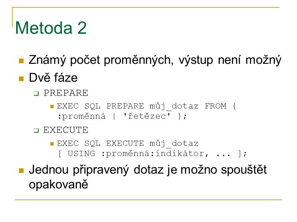 Metoda 2 Známý počet proměnných, výstup není možný Dvě fáze