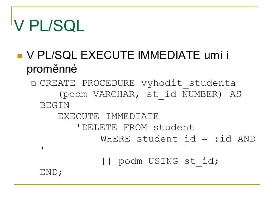 V PL/SQL V PL/SQL EXECUTE IMMEDIATE umí i proměnné